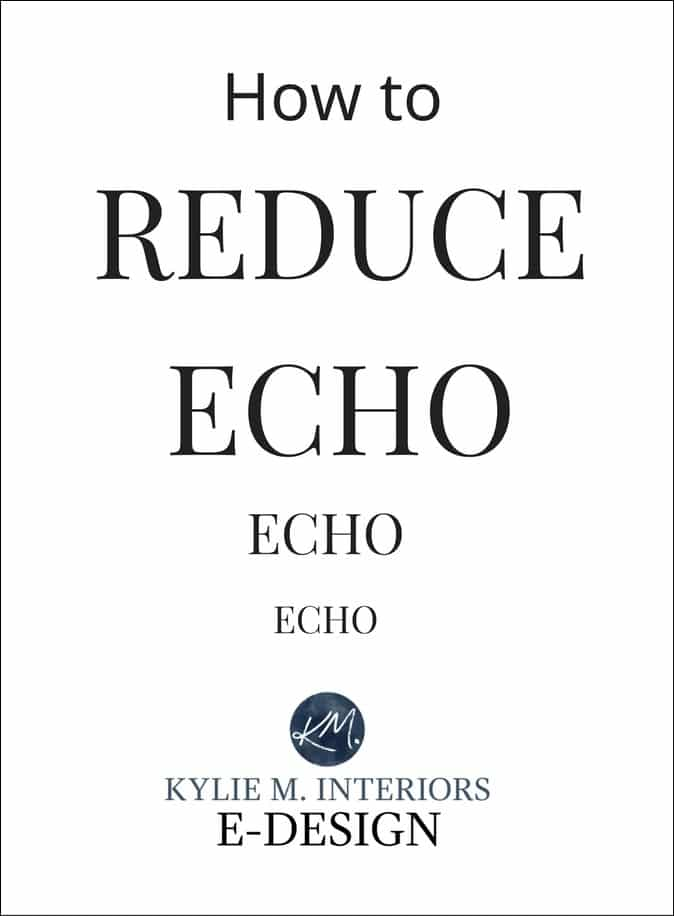 How to reduce echo and improve the acoustics of a room (homeowner, not technical). Kylie M INteriors Edesign online consulting
